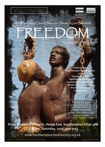 "World Premiere of Freedom by Ian Schofield: Conducted by Peter Gambie Southampton Choral Society's World Premiere concert ""FREEDOM"", focussing on the abolition of slavery (22/6/2013)"